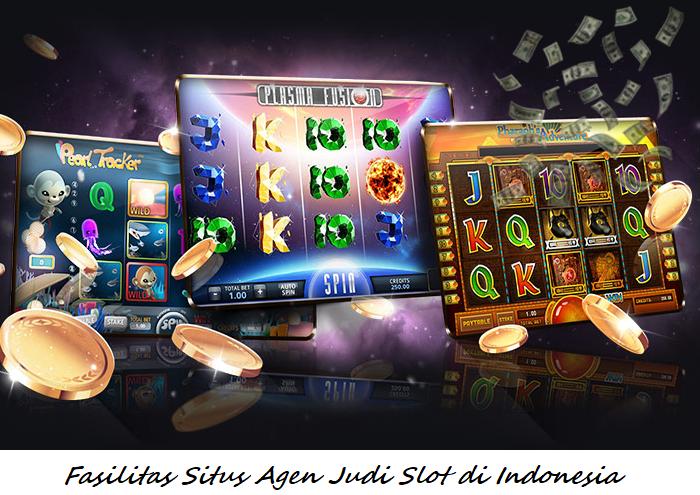 Fasilitas Situs Agen Judi Slot di Indonesia
