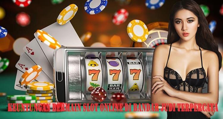 Keuntungan Bermain Slot Online Di Bandar Judi Terpercaya
